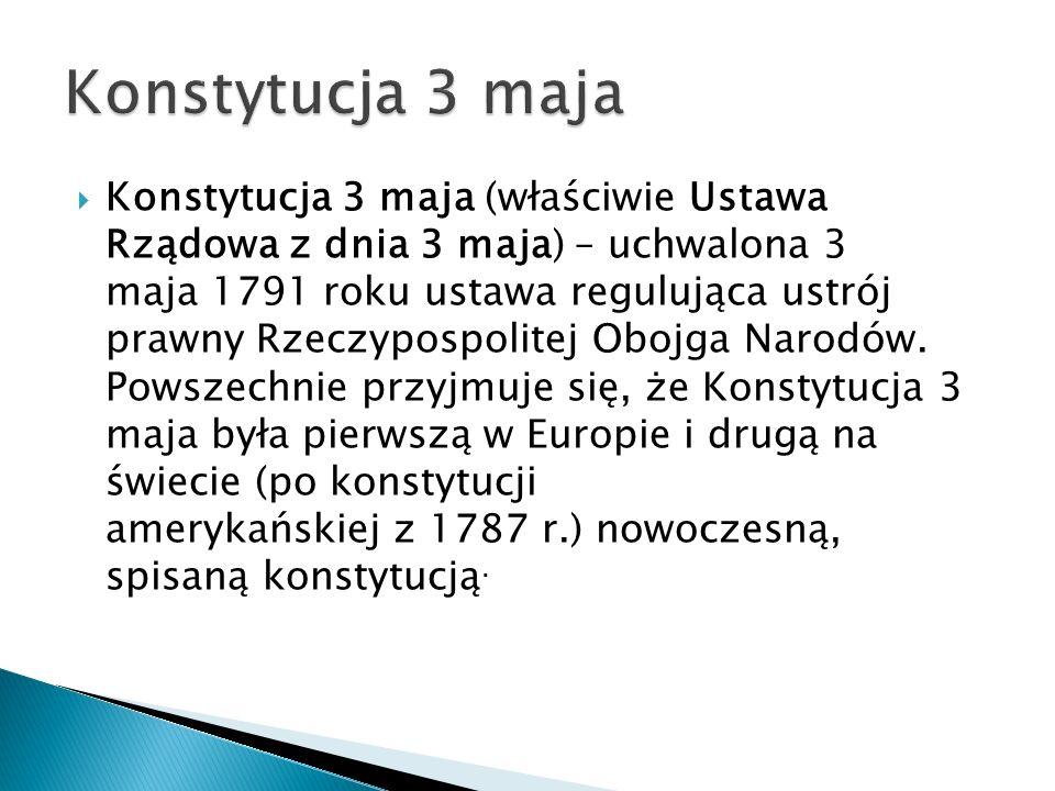 Konstytucja 3 maja (właściwie Ustawa Rządowa z dnia 3 maja) – uchwalona 3 maja 1791 roku ustawa regulująca ustrój prawny Rzeczypospolitej Obojga Narod