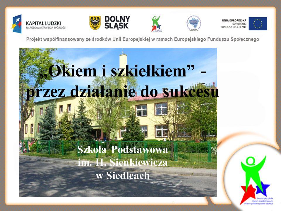 Okiem i szkiełkiem - przez działanie do sukcesu Szkoła Podstawowa im. H. Sienkiewicza w Siedlcach