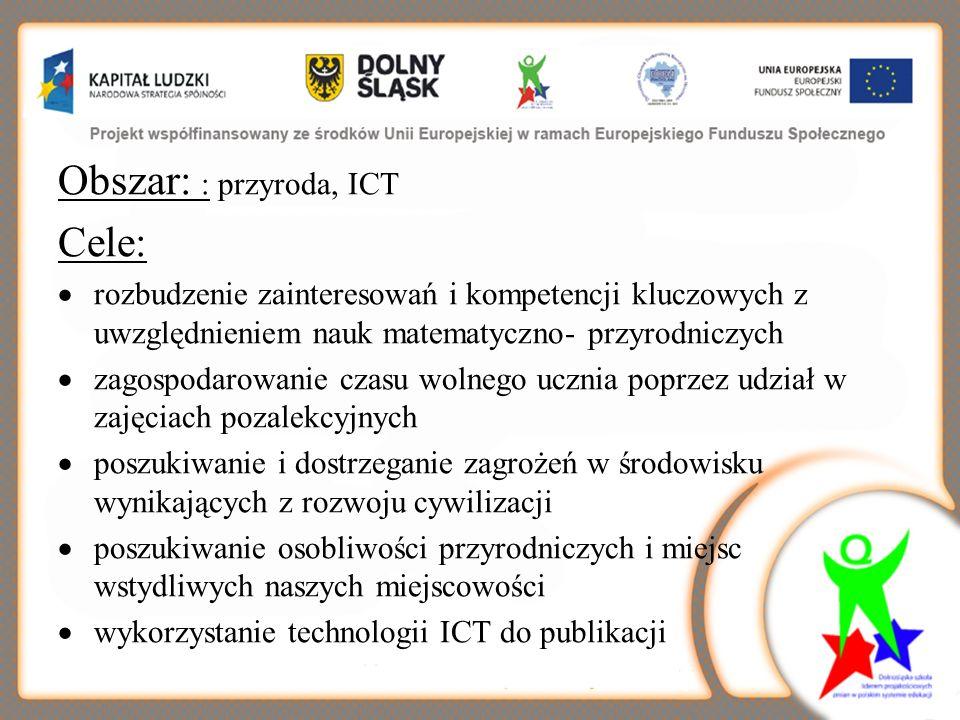Obszar: : przyroda, ICT Cele: rozbudzenie zainteresowań i kompetencji kluczowych z uwzględnieniem nauk matematyczno- przyrodniczych zagospodarowanie c