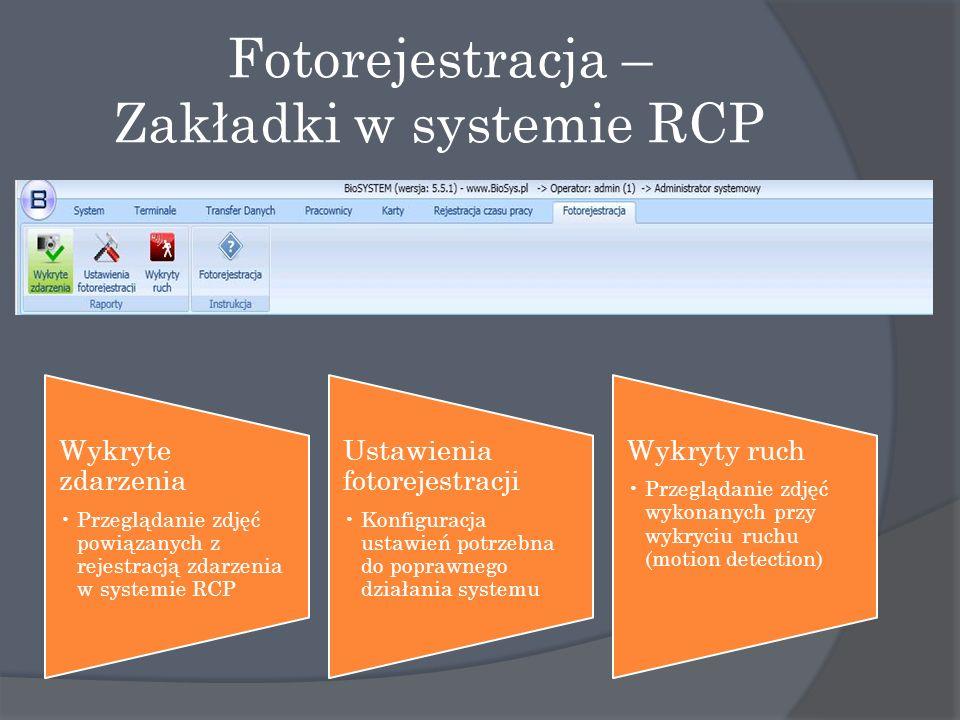 Fotorejestracja – Zakładki w systemie RCP Wykryte zdarzenia Przeglądanie zdjęć powiązanych z rejestracją zdarzenia w systemie RCP Ustawienia fotorejestracji Konfiguracja ustawień potrzebna do poprawnego działania systemu Wykryty ruch Przeglądanie zdjęć wykonanych przy wykryciu ruchu (motion detection)