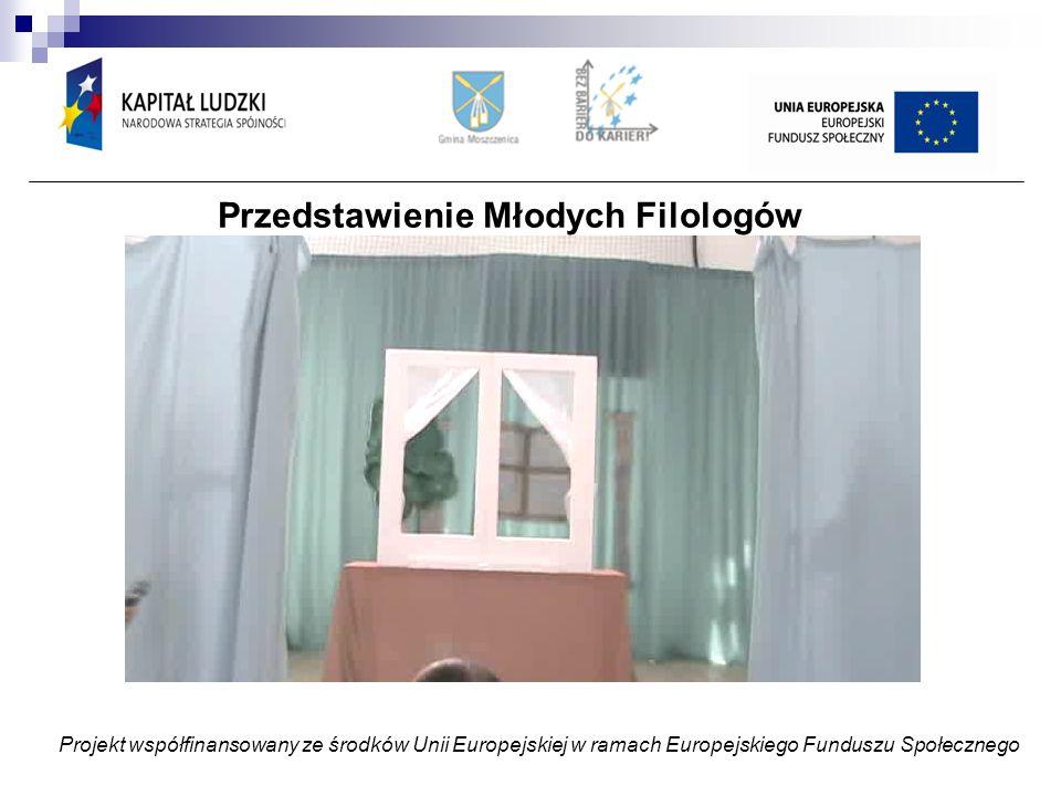 Projekt współfinansowany ze środków Unii Europejskiej w ramach Europejskiego Funduszu Społecznego Przedstawienie Młodych Filologów