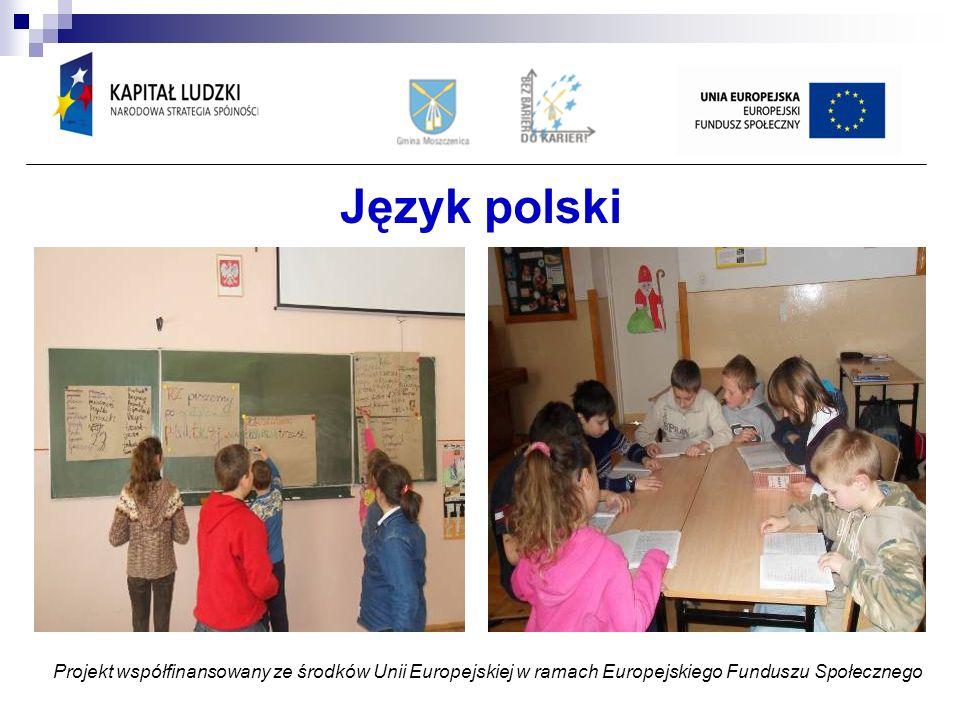 Język polski Projekt współfinansowany ze środków Unii Europejskiej w ramach Europejskiego Funduszu Społecznego