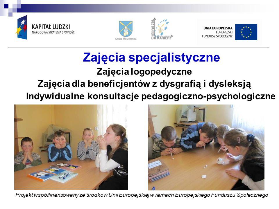 Zajęcia specjalistyczne Zajęcia logopedyczne Zajęcia dla beneficjentów z dysgrafią i dysleksją Indywidualne konsultacje pedagogiczno-psychologiczne Projekt współfinansowany ze środków Unii Europejskiej w ramach Europejskiego Funduszu Społecznego