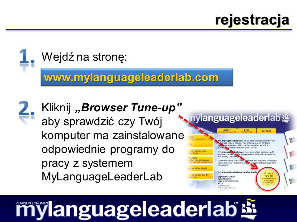 rejestracja Wejdź na stronę: www.mylanguageleaderlab.comwww.mylanguageleaderlab.com Kliknij Browser Tune-up aby sprawdzić czy Twój komputer ma zainstalowane odpowiednie programy do pracy z systemem MyLanguageLeaderLab