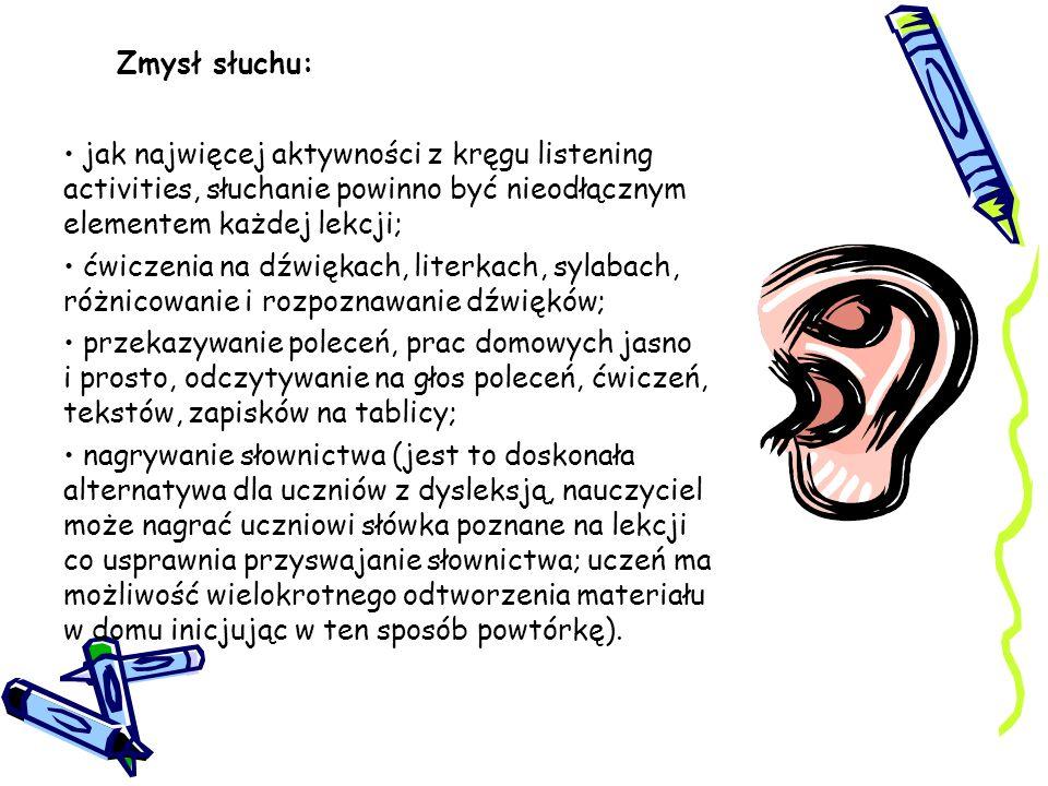 Zmysł słuchu: jak najwięcej aktywności z kręgu listening activities, słuchanie powinno być nieodłącznym elementem każdej lekcji; ćwiczenia na dźwiękac