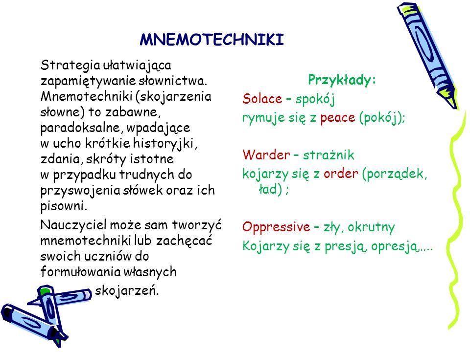 MNEMOTECHNIKI Strategia ułatwiająca zapamiętywanie słownictwa. Mnemotechniki (skojarzenia słowne) to zabawne, paradoksalne, wpadające w ucho krótkie h