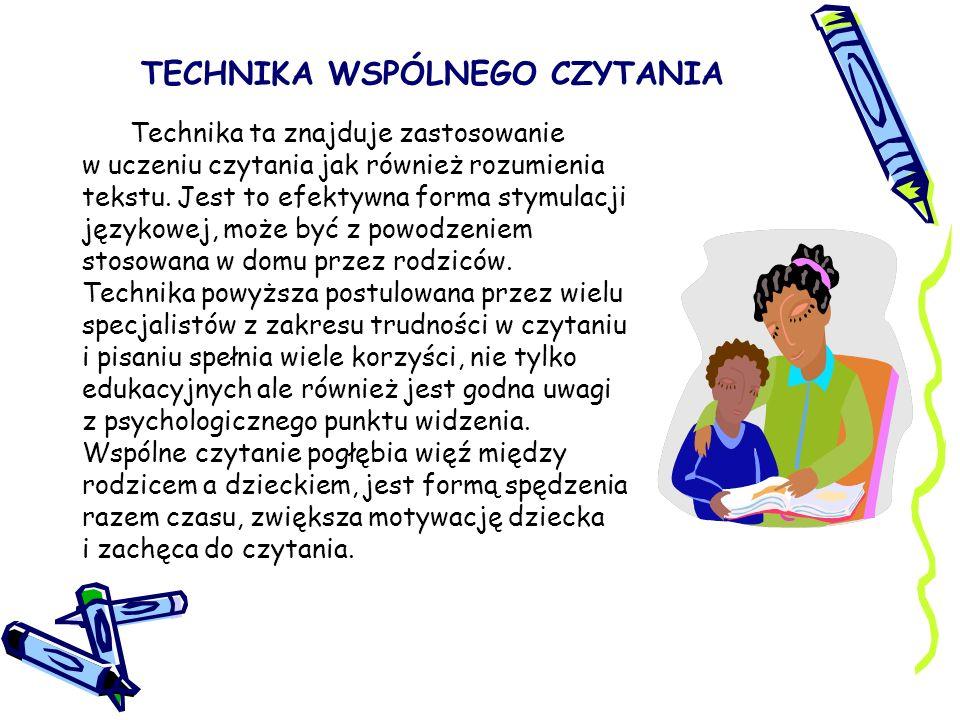 TECHNIKA WSPÓLNEGO CZYTANIA Technika ta znajduje zastosowanie w uczeniu czytania jak również rozumienia tekstu. Jest to efektywna forma stymulacji jęz