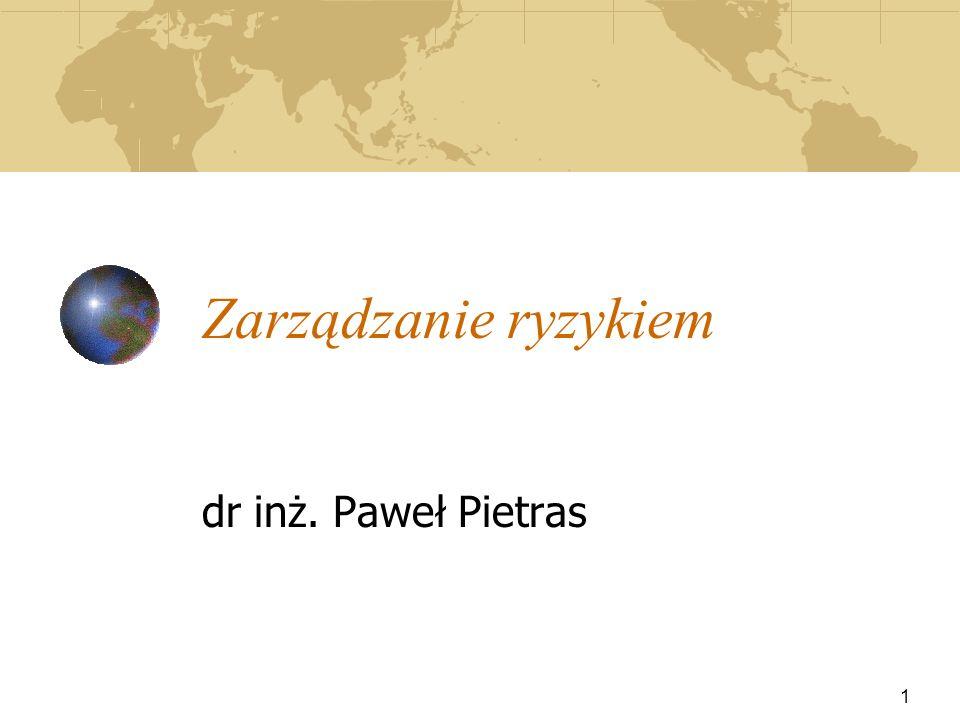 Zarządzanie ryzykiem dr inż. Paweł Pietras 1