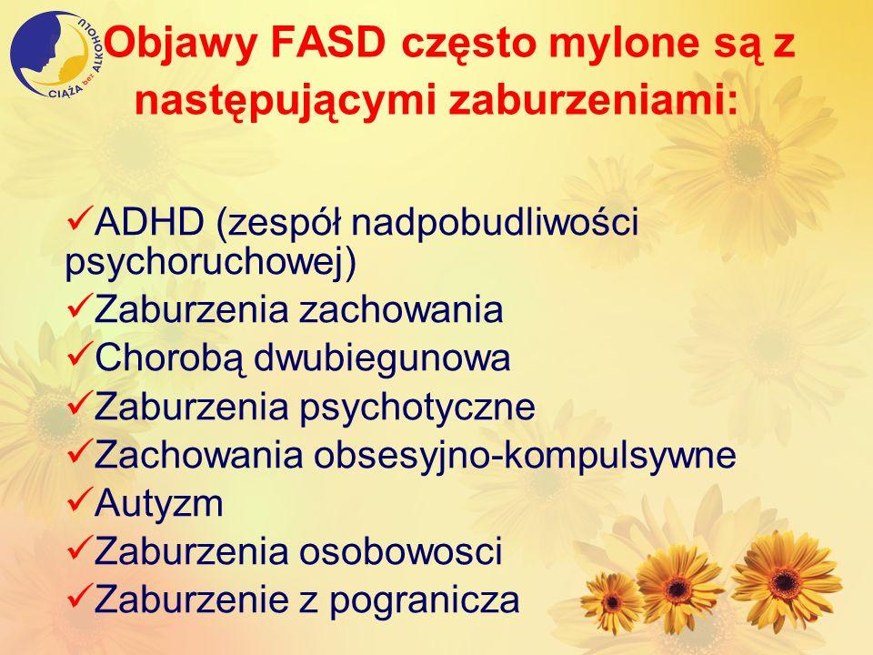 Objawy FASD często mylone są z następującymi zaburzeniami: ADHD (zespół nadpobudliwości psychoruchowej) Zaburzenia zachowania Chorobą dwubiegunowa Zab