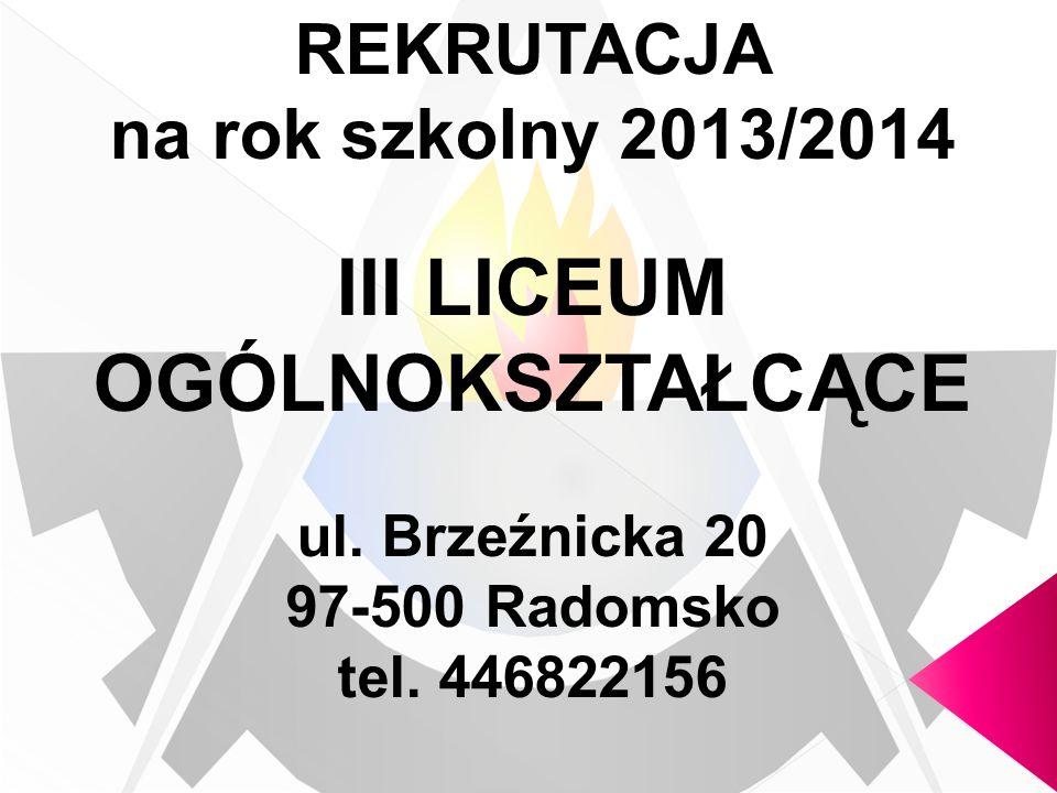 REKRUTACJA na rok szkolny 2013/2014 III LICEUM OGÓLNOKSZTAŁCĄCE ul.