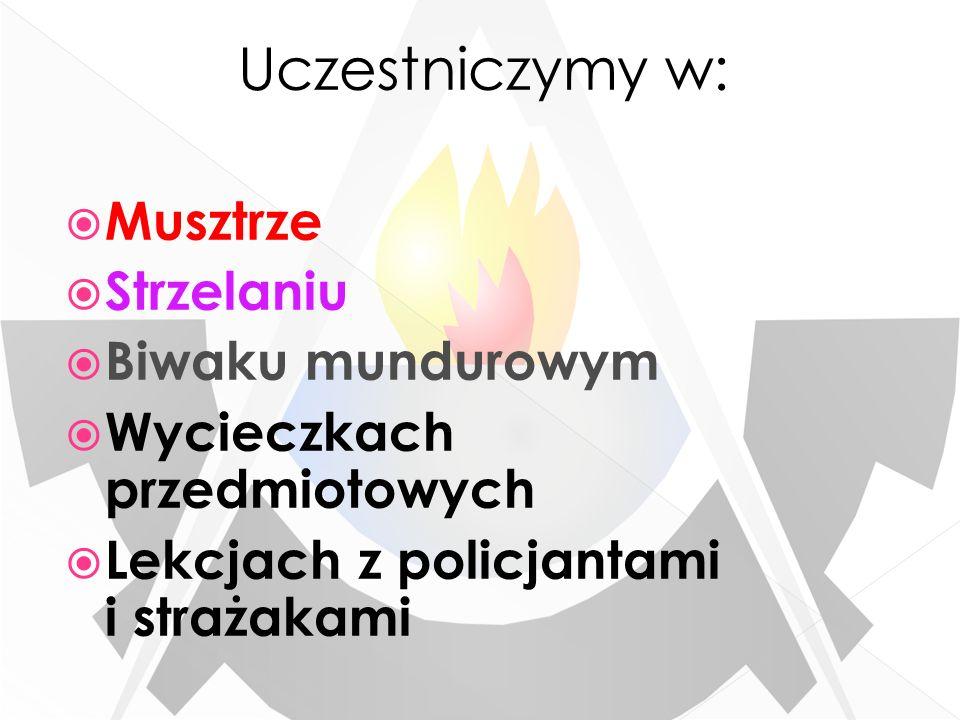 Uczestniczymy w: Musztrze Strzelaniu Biwaku mundurowym Wycieczkach przedmiotowych Lekcjach z policjantami i strażakami