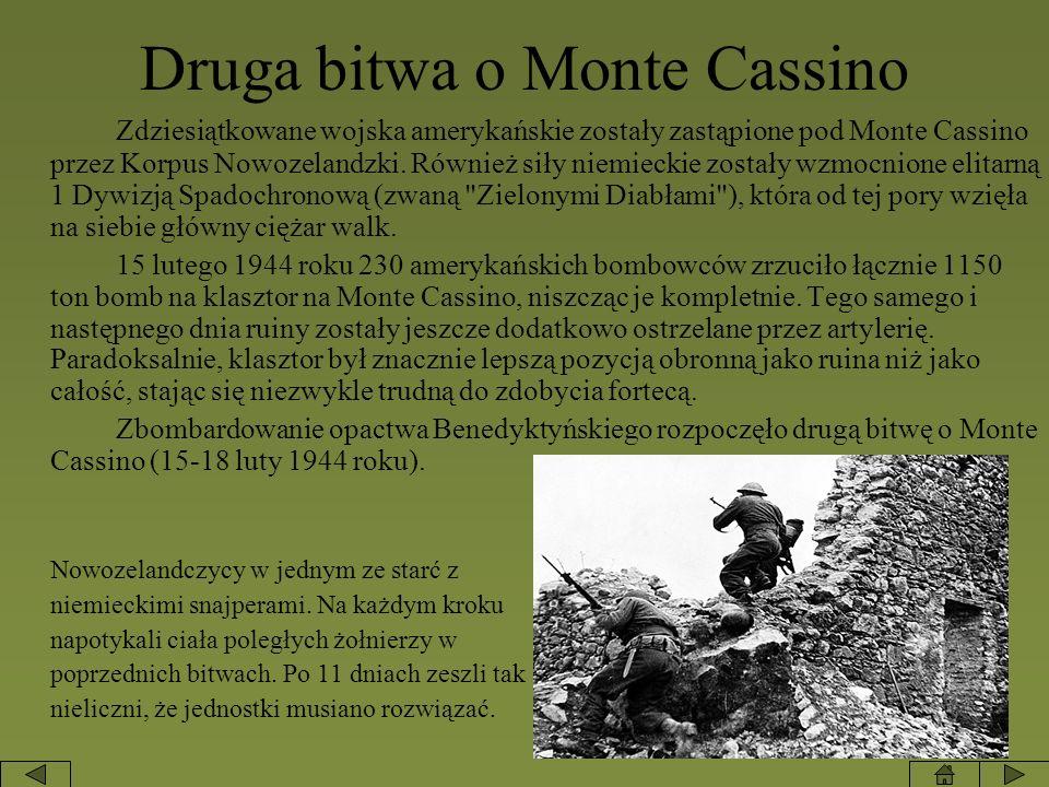 Druga bitwa o Monte Cassino Zdziesiątkowane wojska amerykańskie zostały zastąpione pod Monte Cassino przez Korpus Nowozelandzki. Również siły niemieck