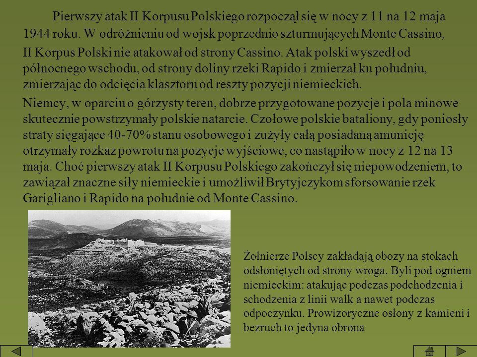 Pierwszy atak II Korpusu Polskiego rozpoczął się w nocy z 11 na 12 maja 1944 roku. W odróżnieniu od wojsk poprzednio szturmujących Monte Cassino, II K