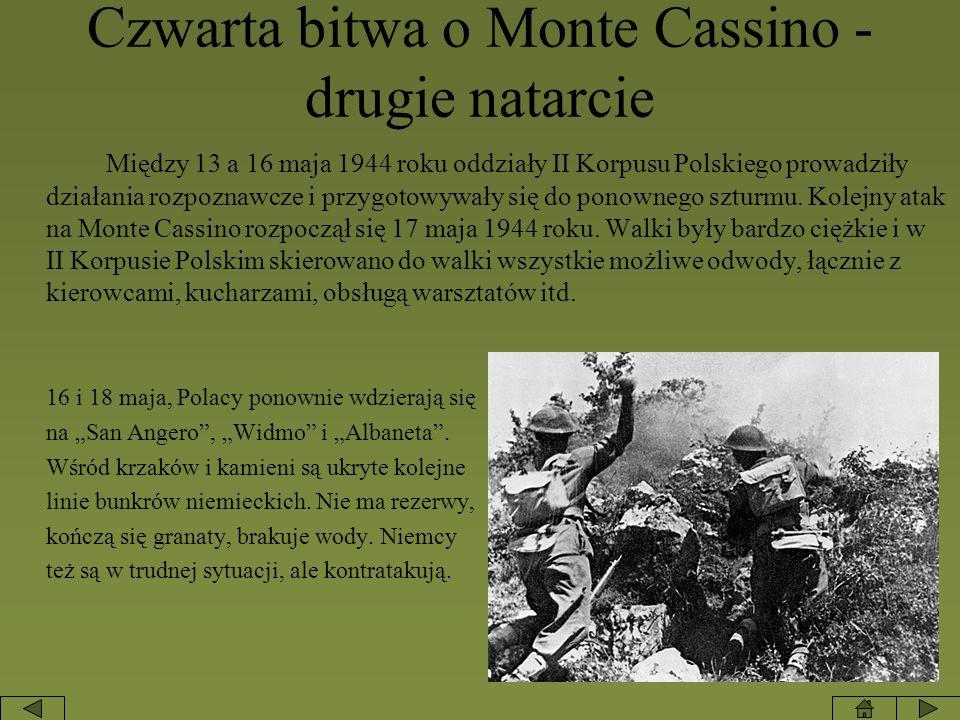Czwarta bitwa o Monte Cassino - drugie natarcie Między 13 a 16 maja 1944 roku oddziały II Korpusu Polskiego prowadziły działania rozpoznawcze i przygo