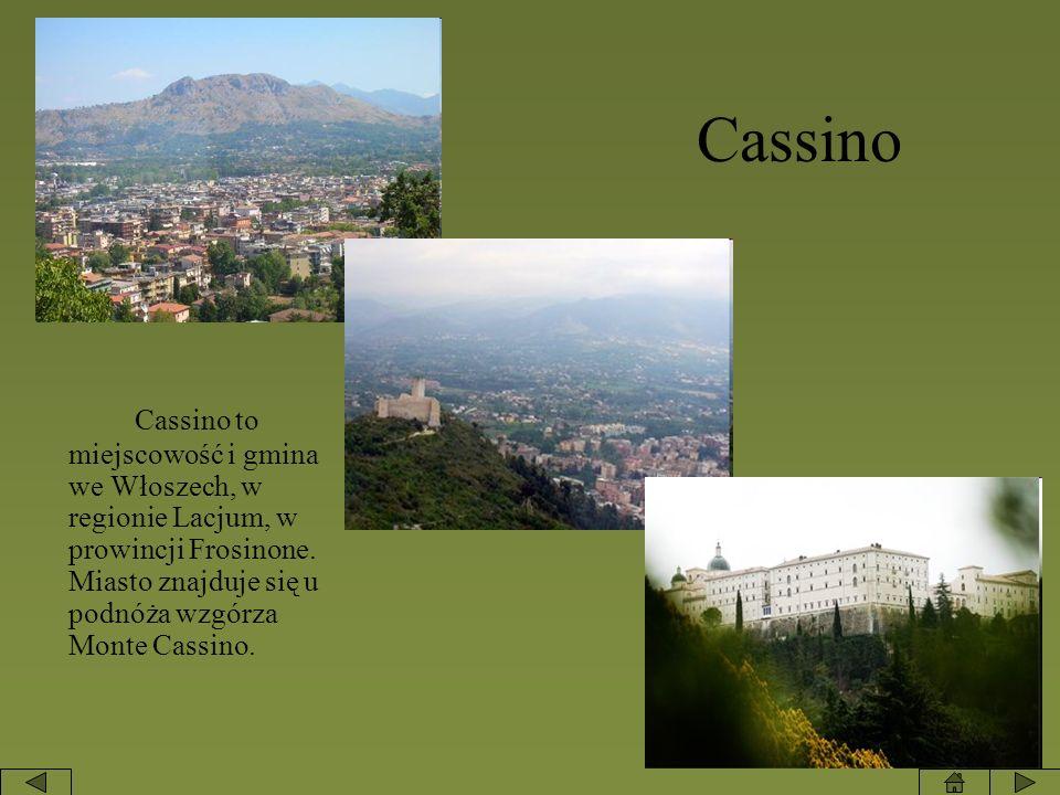 Cassino to miejscowość i gmina we Włoszech, w regionie Lacjum, w prowincji Frosinone. Miasto znajduje się u podnóża wzgórza Monte Cassino. Cassino