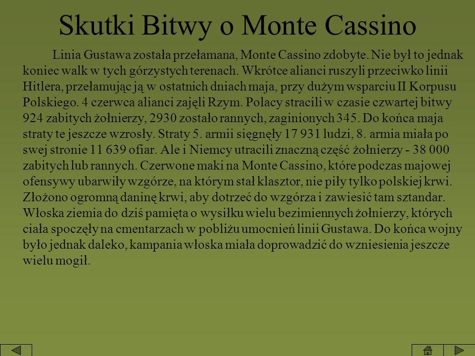 Skutki Bitwy o Monte Cassino Linia Gustawa została przełamana, Monte Cassino zdobyte. Nie był to jednak koniec walk w tych górzystych terenach. Wkrótc