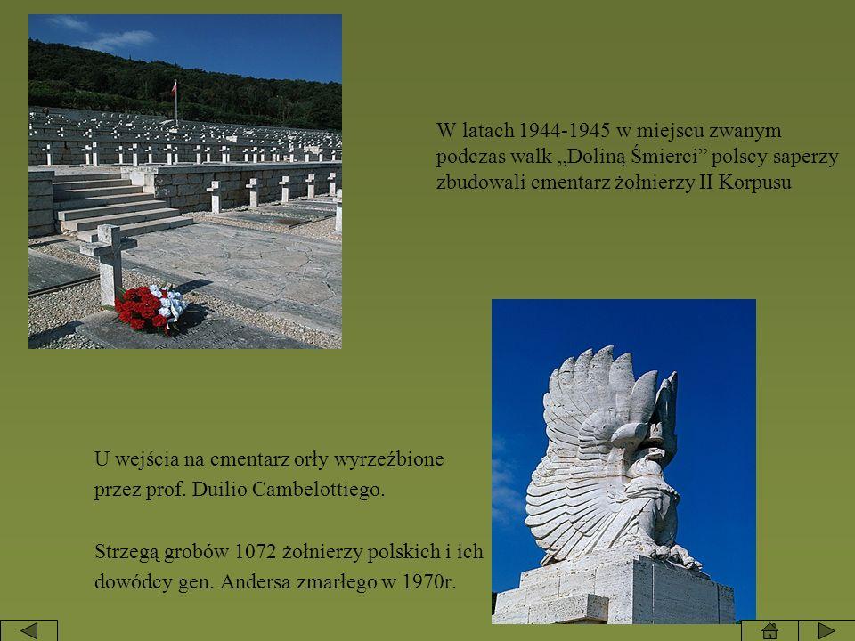 W latach 1944-1945 w miejscu zwanym podczas walk Doliną Śmierci polscy saperzy zbudowali cmentarz żołnierzy II Korpusu U wejścia na cmentarz orły wyrz