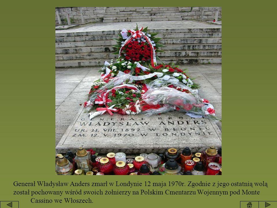 Generał Władysław Anders zmarł w Londynie 12 maja 1970r. Zgodnie z jego ostatnią wolą został pochowany wśród swoich żołnierzy na Polskim Cmentarzu Woj