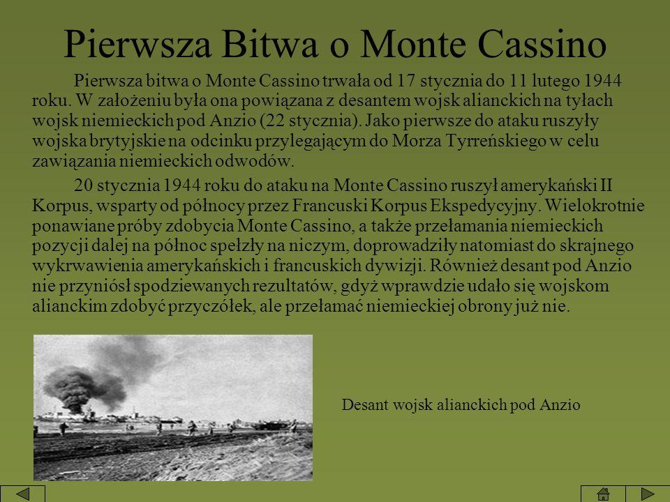 Pierwsza Bitwa o Monte Cassino Pierwsza bitwa o Monte Cassino trwała od 17 stycznia do 11 lutego 1944 roku. W założeniu była ona powiązana z desantem