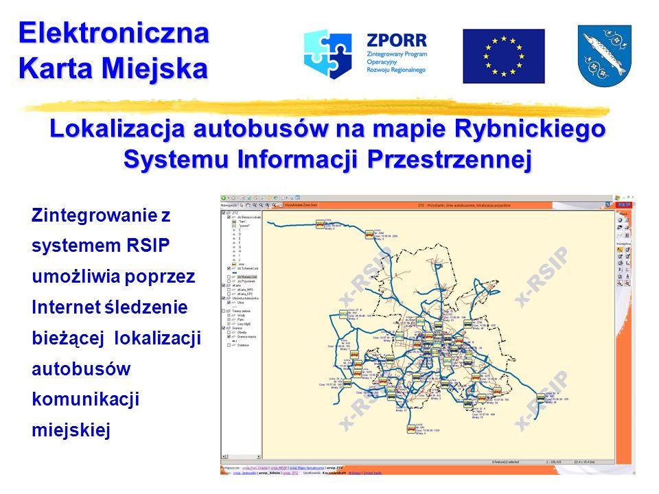 Elektroniczna Karta Miejska Lokalizacja autobusów na mapie Rybnickiego Systemu Informacji Przestrzennej Zintegrowanie z systemem RSIP umożliwia poprzez Internet śledzenie bieżącej lokalizacji autobusów komunikacji miejskiej
