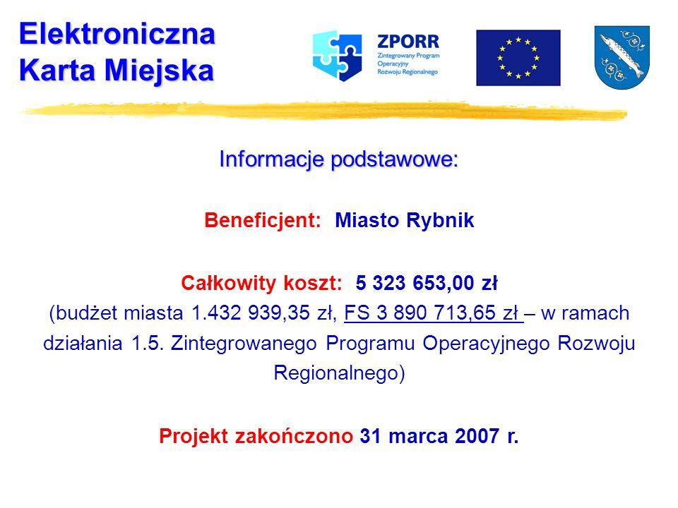Elektroniczna Karta Miejska Informacje podstawowe: Beneficjent: Miasto Rybnik Całkowity koszt: 5 323 653,00 zł (budżet miasta 1.432 939,35 zł, FS 3 890 713,65 zł – w ramach działania 1.5.