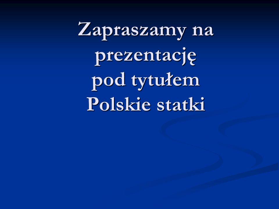 Zapraszamy na prezentację pod tytułem Polskie statki Zapraszamy na prezentację pod tytułem Polskie statki