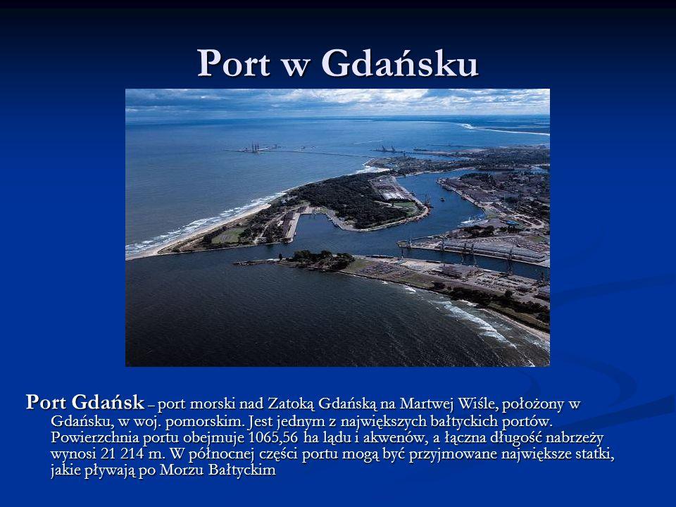 Port w Gdańsku Port Gdańsk – port morski nad Zatoką Gdańską na Martwej Wiśle, położony w Gdańsku, w woj. pomorskim. Jest jednym z największych bałtyck