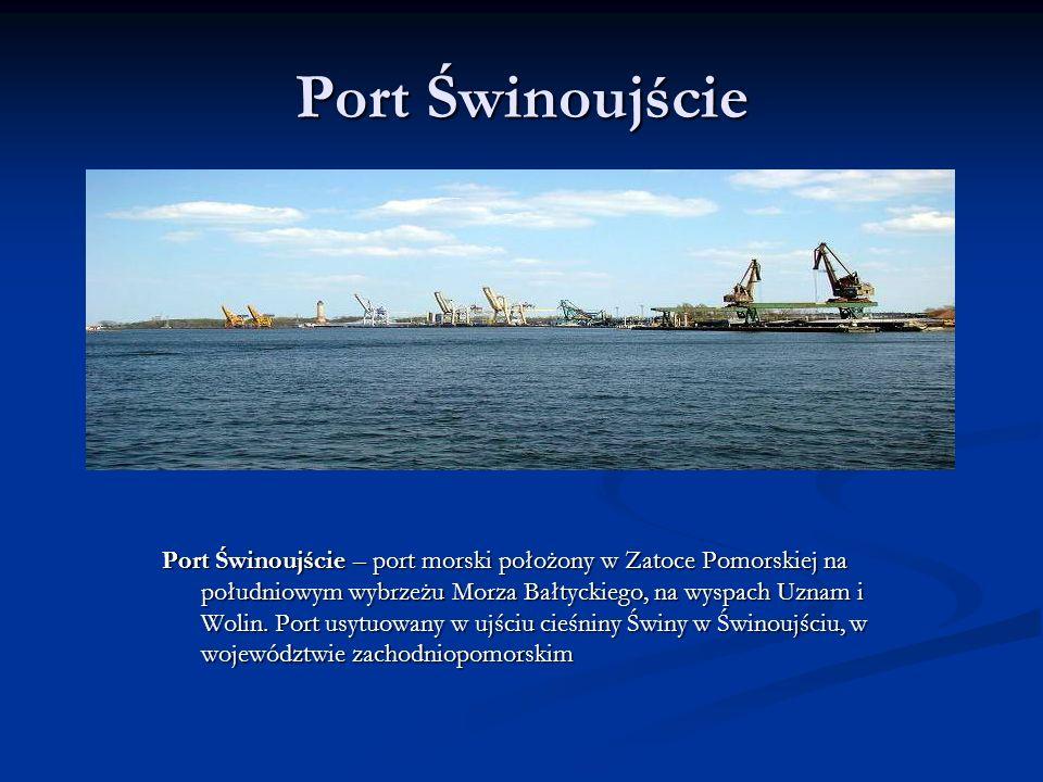 Port Świnoujście Port Świnoujście – port morski położony w Zatoce Pomorskiej na południowym wybrzeżu Morza Bałtyckiego, na wyspach Uznam i Wolin. Port