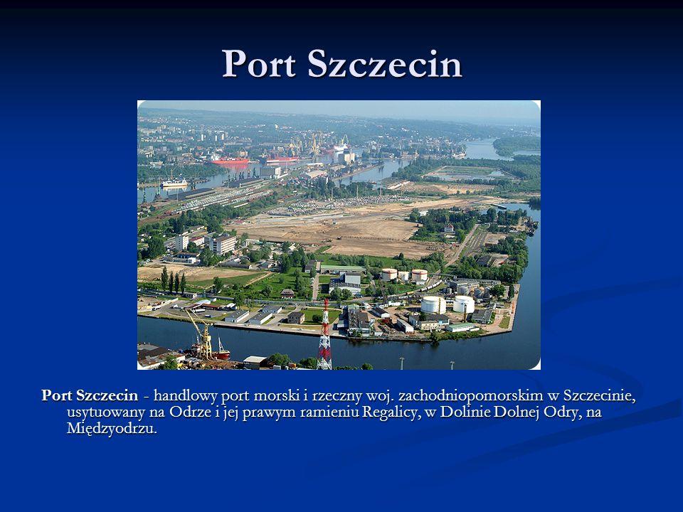 Port Szczecin Port Szczecin - handlowy port morski i rzeczny woj. zachodniopomorskim w Szczecinie, usytuowany na Odrze i jej prawym ramieniu Regalicy,