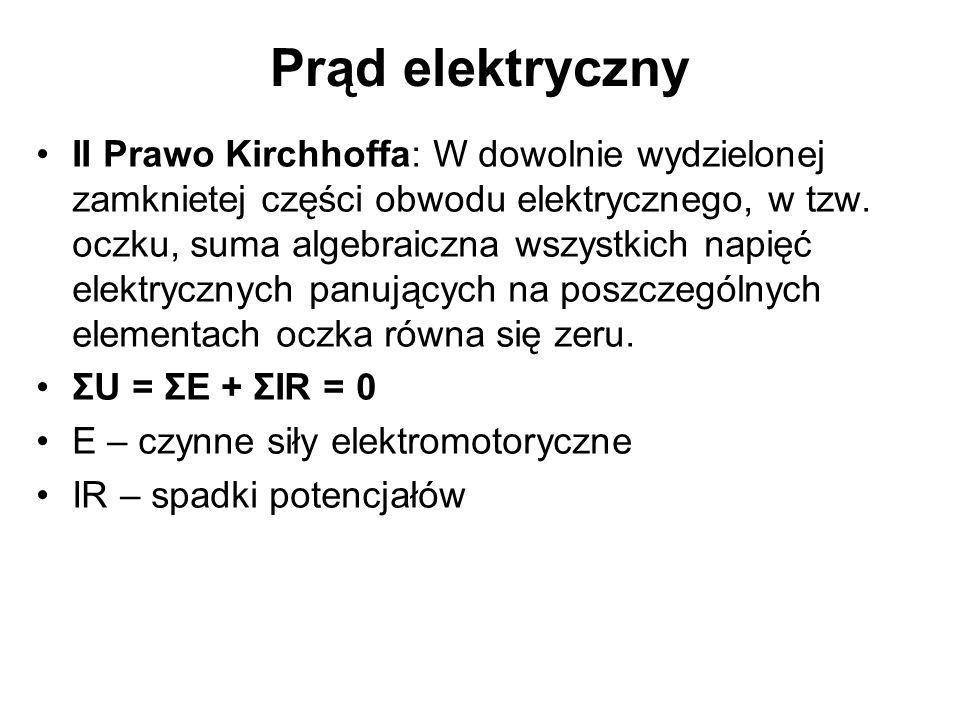 Prąd elektryczny II Prawo Kirchhoffa: W dowolnie wydzielonej zamknietej części obwodu elektrycznego, w tzw.