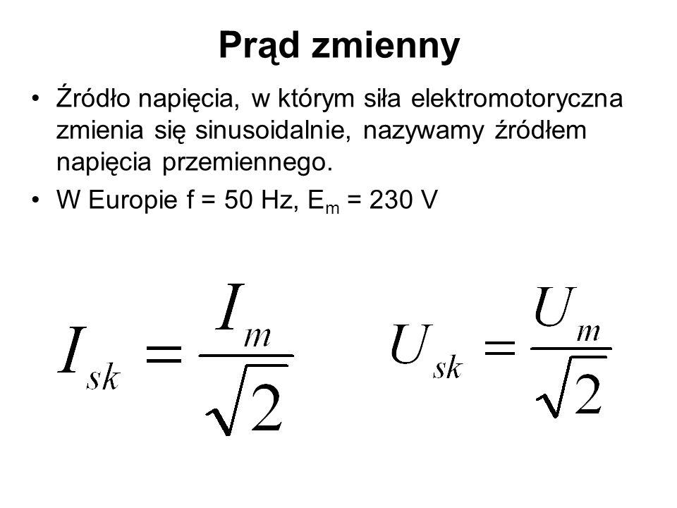 Prąd zmienny Źródło napięcia, w którym siła elektromotoryczna zmienia się sinusoidalnie, nazywamy źródłem napięcia przemiennego.