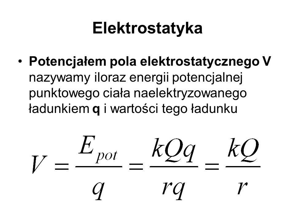 Elektrostatyka Potencjałem pola elektrostatycznego V nazywamy iloraz energii potencjalnej punktowego ciała naelektryzowanego ładunkiem q i wartości tego ładunku