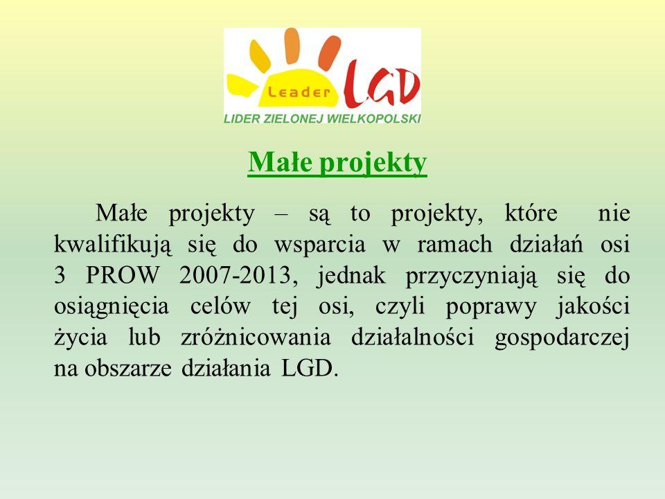 Małe projekty Małe projekty – są to projekty, które nie kwalifikują się do wsparcia w ramach działań osi 3 PROW 2007-2013, jednak przyczyniają się do osiągnięcia celów tej osi, czyli poprawy jakości życia lub zróżnicowania działalności gospodarczej na obszarze działania LGD.