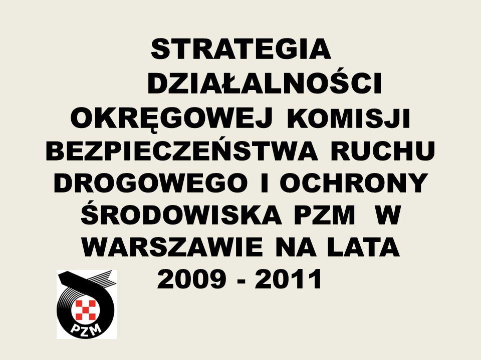 STRATEGIA DZIAŁALNOŚCI OKRĘGOWEJ KOMISJI BEZPIECZEŃSTWA RUCHU DROGOWEGO I OCHRONY ŚRODOWISKA PZM W WARSZAWIE NA LATA 2009 - 2011
