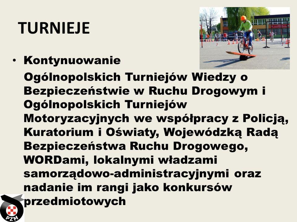 TURNIEJE Kontynuowanie Ogólnopolskich Turniejów Wiedzy o Bezpieczeństwie w Ruchu Drogowym i Ogólnopolskich Turniejów Motoryzacyjnych we współpracy z P