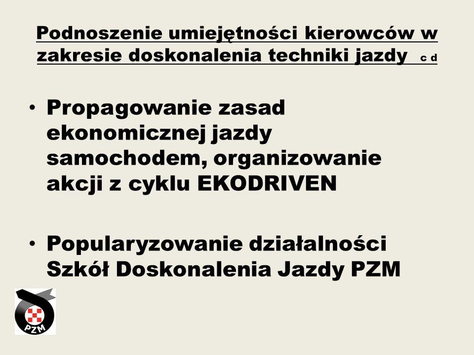 Podnoszenie umiejętności kierowców w zakresie doskonalenia techniki jazdy c d Propagowanie zasad ekonomicznej jazdy samochodem, organizowanie akcji z