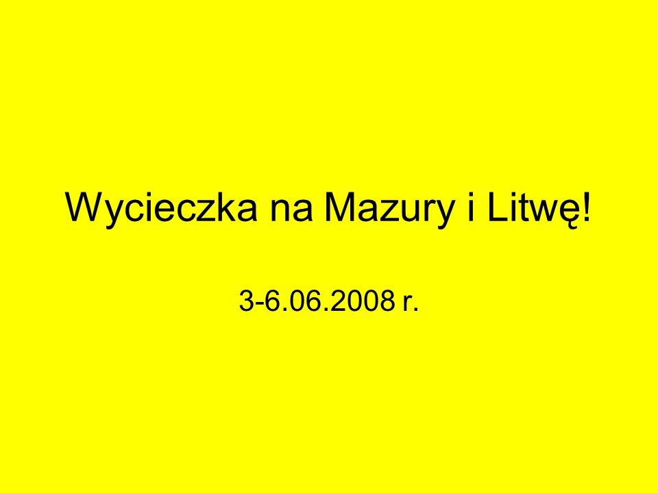 Wycieczka na Mazury i Litwę! 3-6.06.2008 r.