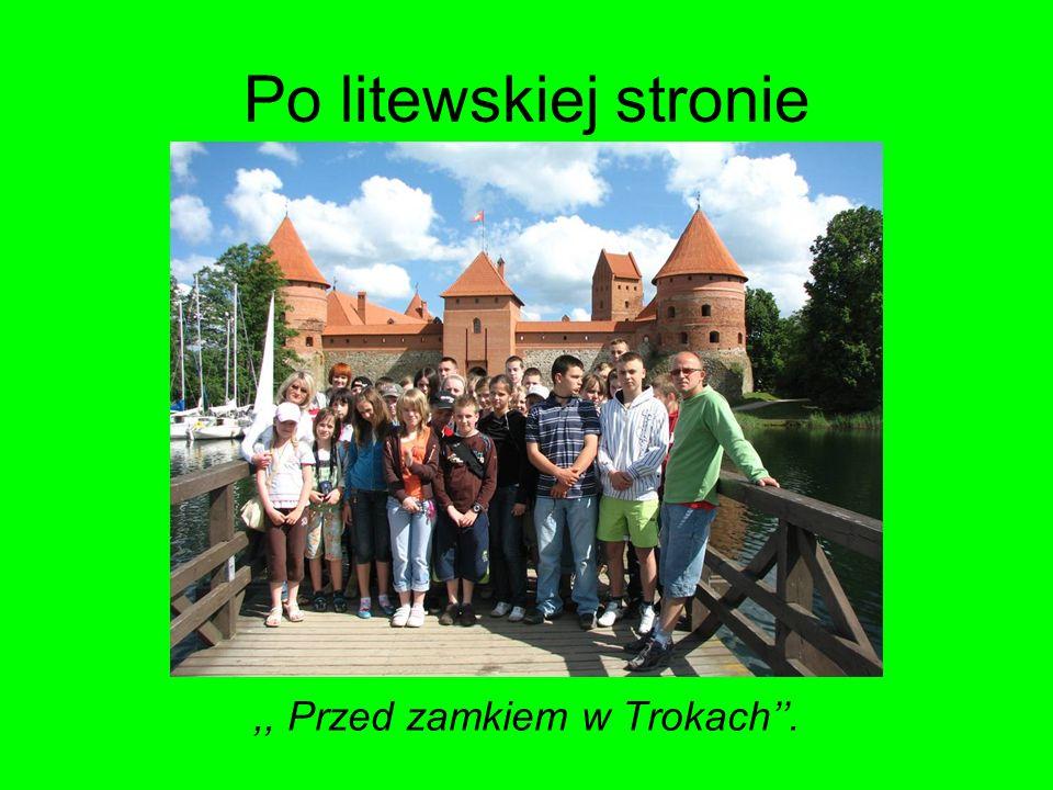 Po litewskiej stronie,, Przed zamkiem w Trokach.