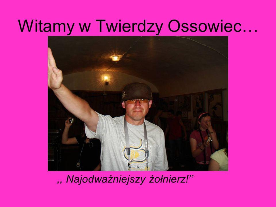 Witamy w Twierdzy Ossowiec…,, Najodważniejszy żołnierz!