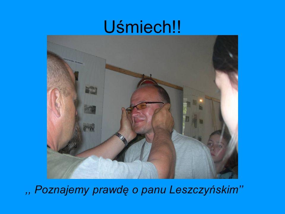 Uśmiech!!,, Poznajemy prawdę o panu Leszczyńskim