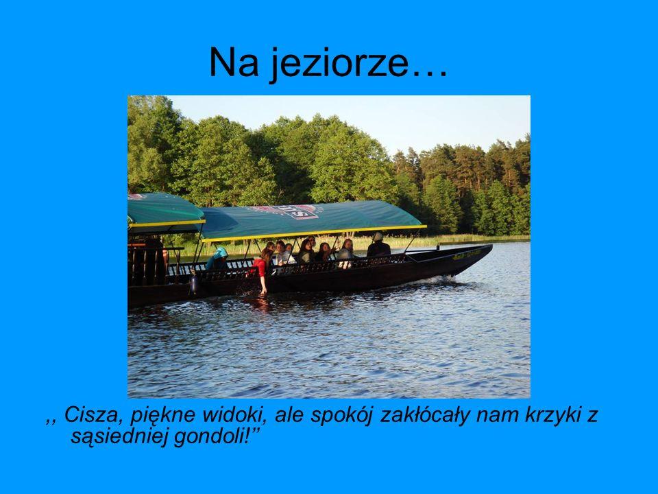Na jeziorze…,, Cisza, piękne widoki, ale spokój zakłócały nam krzyki z sąsiedniej gondoli!