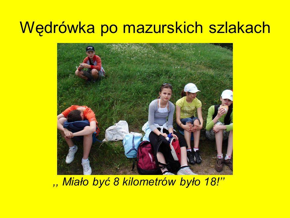 Wędrówka po mazurskich szlakach,, Miało być 8 kilometrów było 18!