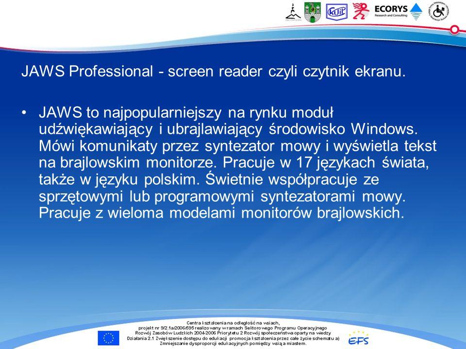 JAWS Professional - screen reader czyli czytnik ekranu. JAWS to najpopularniejszy na rynku moduł udźwiękawiający i ubrajlawiający środowisko Windows.