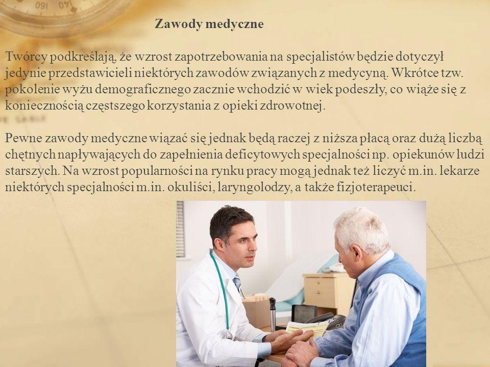 Zawody medyczne Twórcy podkreślają, że wzrost zapotrzebowania na specjalistów będzie dotyczył jedynie przedstawicieli niektórych zawodów związanych z