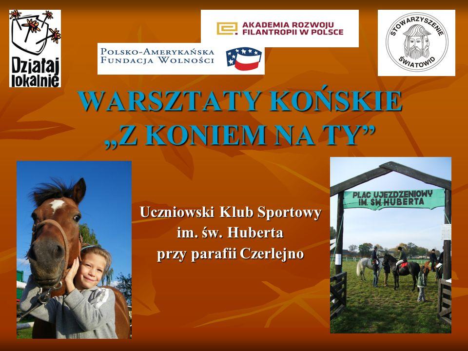 WARSZTATY KOŃSKIE Z KONIEM NA TY Uczniowski Klub Sportowy im. św. Huberta przy parafii Czerlejno