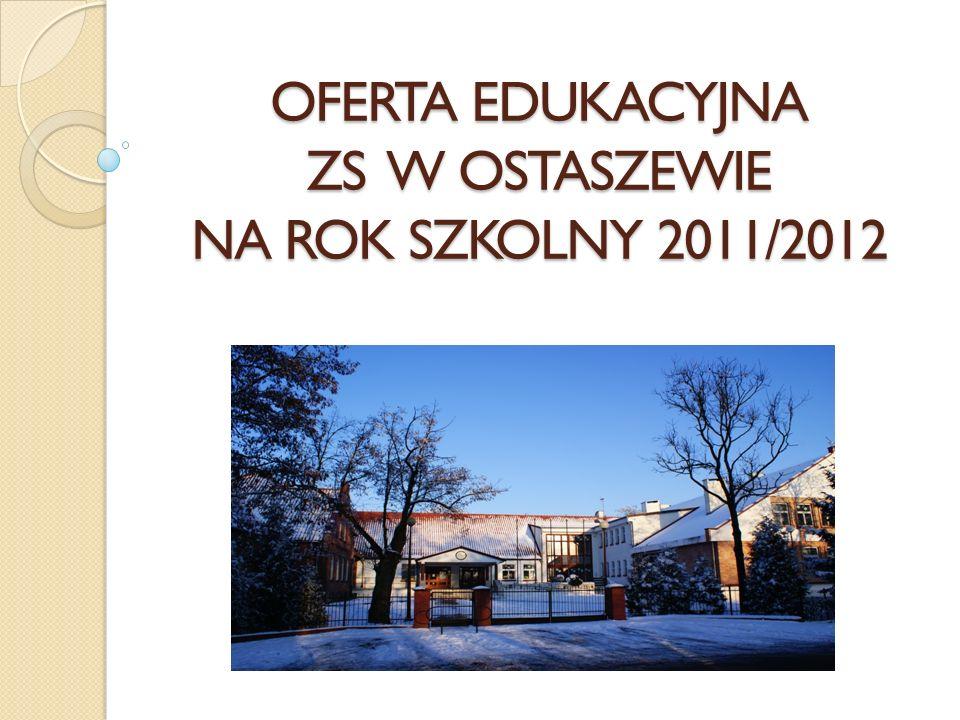 OFERTA EDUKACYJNA ZS W OSTASZEWIE NA ROK SZKOLNY 2011/2012