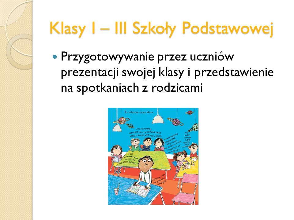 Klasy I – III Szkoły Podstawowej Przygotowywanie przez uczniów prezentacji swojej klasy i przedstawienie na spotkaniach z rodzicami