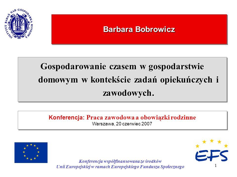 1 Barbara Bobrowicz Gospodarowanie czasem w gospodarstwie domowym w kontekście zadań opiekuńczych i zawodowych. Konferencja: Praca zawodowa a obowiązk