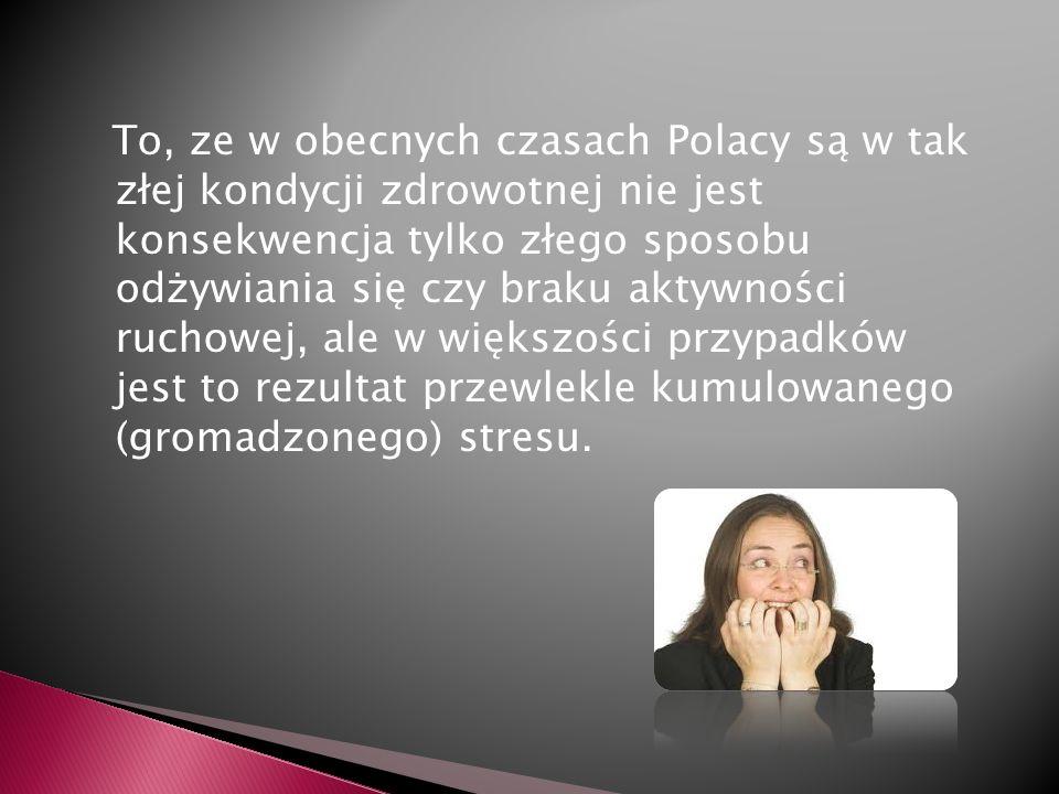 To, ze w obecnych czasach Polacy są w tak złej kondycji zdrowotnej nie jest konsekwencja tylko złego sposobu odżywiania się czy braku aktywności rucho