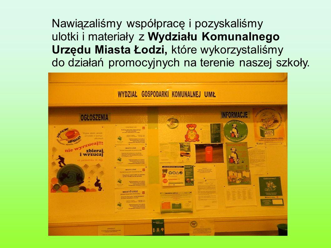 Nawiązaliśmy współpracę i pozyskaliśmy ulotki i materiały z Wydziału Komunalnego Urzędu Miasta Łodzi, które wykorzystaliśmy do działań promocyjnych na terenie naszej szkoły.